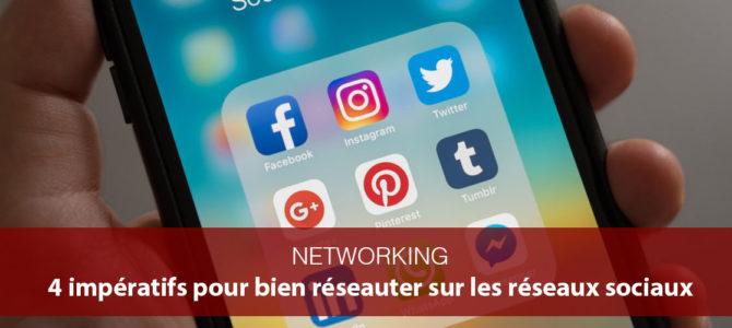 4 impératifs pour bien réseauter sur les réseaux sociaux